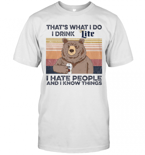 Bear That'S What I Do I Drink Miller Lite I Hate People And I Know Things Vintage Retro shirt Classic Men's