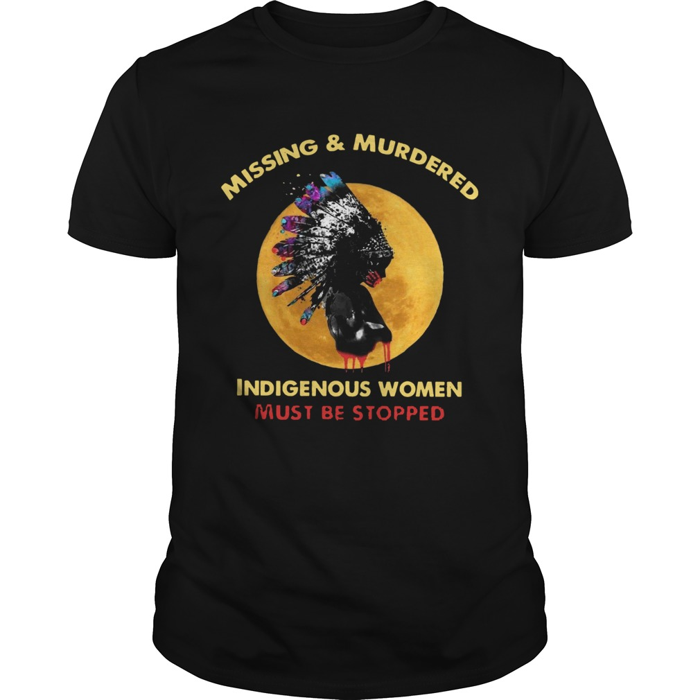 Missing And Murdered Indigenous Women Must Be Stopped shirt Classic Men's