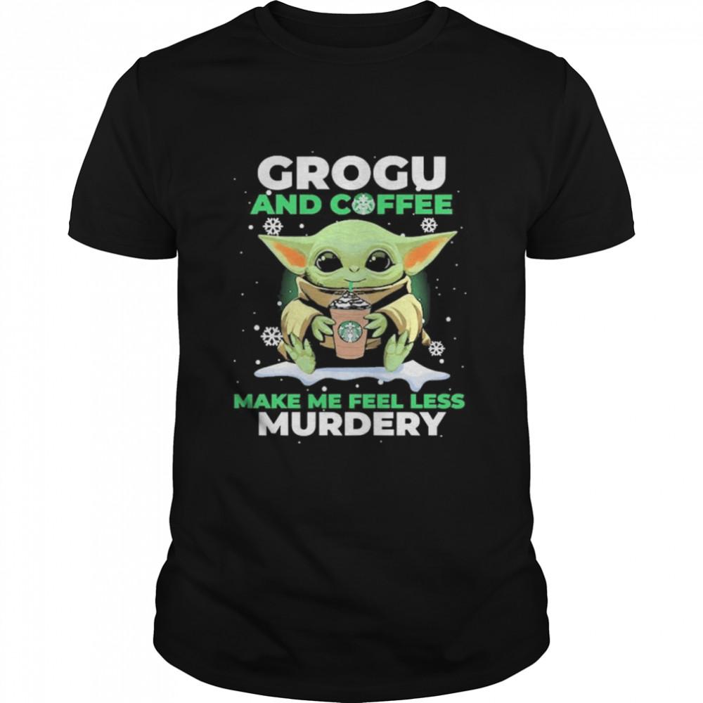 Baby Yoda Grogu And Coffee Make Me Feel Less Murdery  Classic Men's T-shirt