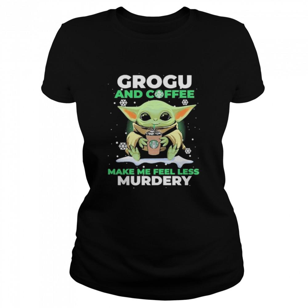 Baby Yoda Grogu And Coffee Make Me Feel Less Murdery  Classic Women's T-shirt