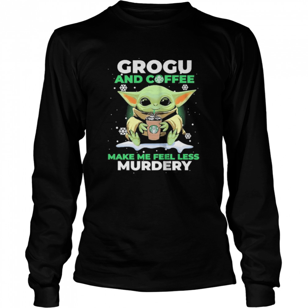 Baby Yoda Grogu And Coffee Make Me Feel Less Murdery  Long Sleeved T-shirt