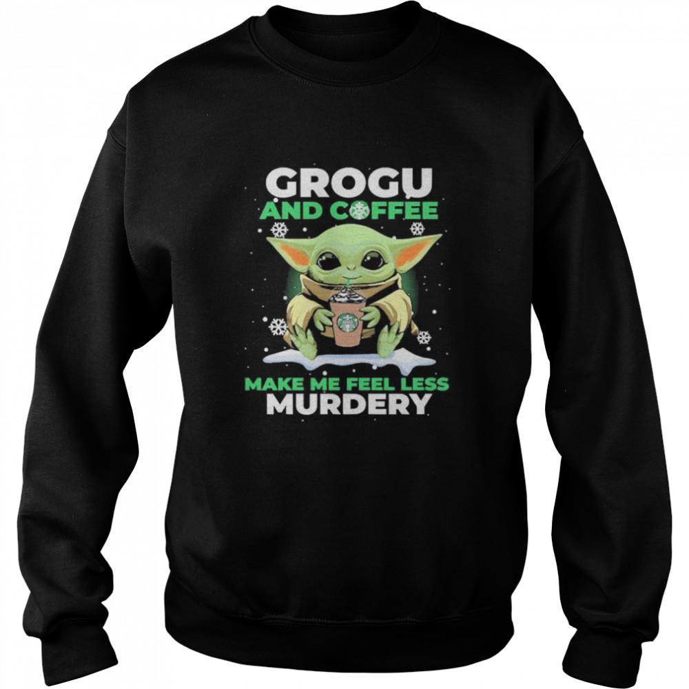 Baby Yoda Grogu And Coffee Make Me Feel Less Murdery  Unisex Sweatshirt