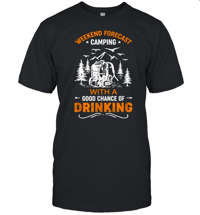 Weekend forecast camping with a good chance of drinking T- Classic Men's T-shirt