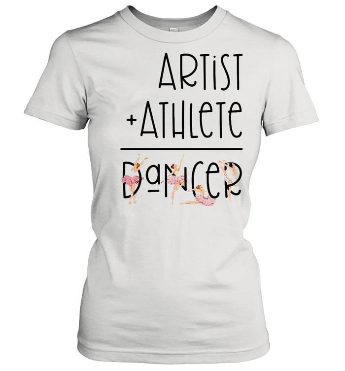 Artist Athlete Dancer  Classic Women's T-shirt