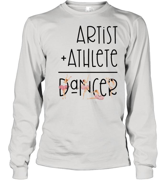 Artist Athlete Dancer  Long Sleeved T-shirt